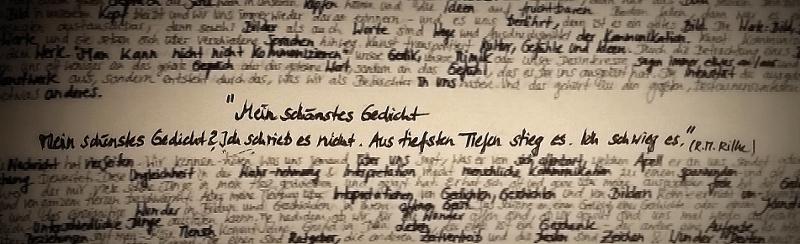 """""""Mein schönstes Gedicht Mein schönstes Gedicht? Ich schrieb es nicht. Aus tiefsten Tiefen stieg es. Ich schwieg es."""" ( R. M. Rilke)"""