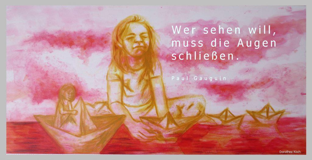 """""""Wer sehen will, muss die Augen schließen""""(Paul Gauguin)"""